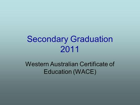Secondary Graduation 2011 Western Australian Certificate of Education (WACE)