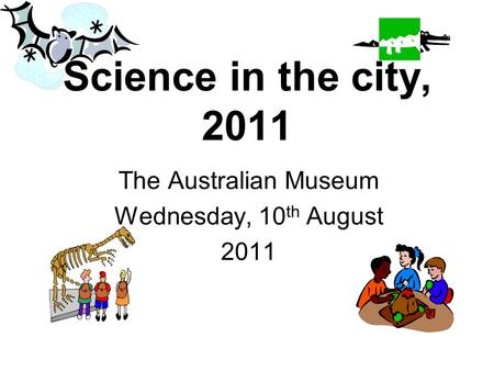 Science in the city, 2011 The Australian Museum Wednesday, 10 th August 2011.