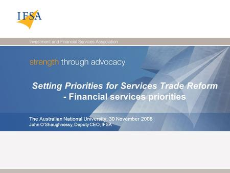 Setting Priorities for Services Trade Reform - Financial services priorities The Australian National University: 30 November 2008 John O'Shaughnessy, Deputy.
