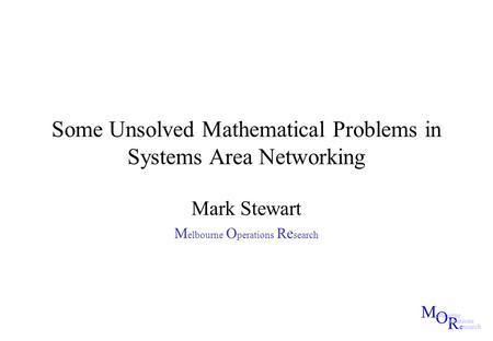 Some Unsolved Mathematical Problems in Systems Area Networking Mark Stewart M elbourne O perations Re search.