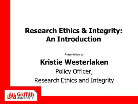 Research Ethics & Integrity: An Introduction Presentation by Kristie Westerlaken Policy Officer, Research Ethics and Integrity.