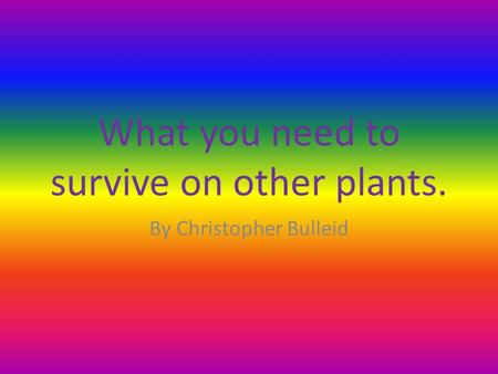 What you need to survive on other plants. By Christopher Bulleid.