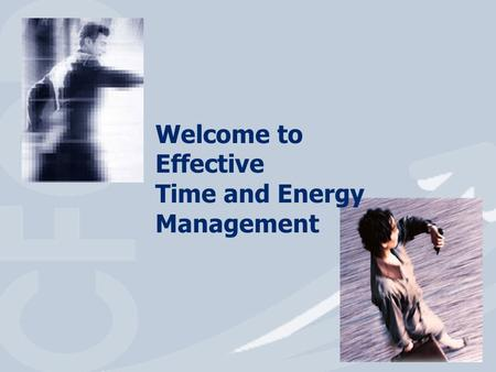 Welcome to Effective Time and Energy Management. What we will Cover 1. What stops you using our time effectively 2. Key principles of time management.