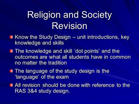 Religion and Society Revision Know the Study Design – unit introductions, key knowledge and skills The knowledge and skill 'dot points' and the outcomes.