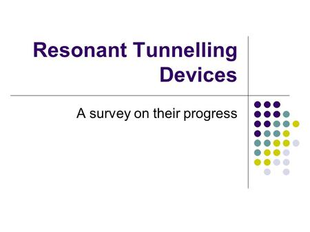 Resonant Tunnelling Devices A survey on their progress.