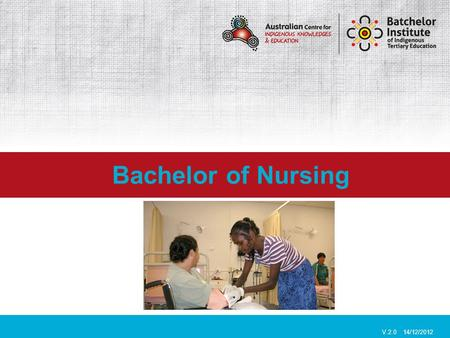 Bachelor of Nursing V.2.0 14/12/2012. Batchelor Institute of Indigenous Tertiary Education is an Indigenous only training facility, that caters specifically.