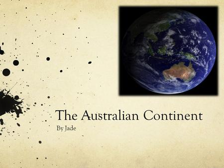 The Australian Continent By Jade. Australia's Geographical Dimensions A continent is one of seven great landmasses. The majority of countries are located.