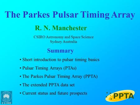 The Parkes Pulsar Timing Array R. N. Manchester CSIRO Astronomy and Space Science Sydney Australia Summary Short introduction to pulsar timing basics Pulsar.