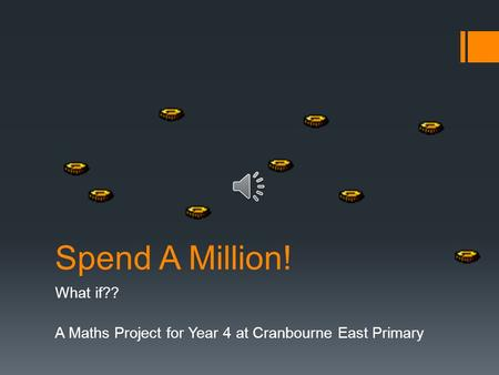 Spend A Million! What if?? A Maths Project for Year 4 at Cranbourne East Primary.