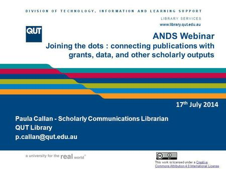 Www.library.qut.edu.au LIBRARY SERVICES www.library.qut.edu.au ANDS Webinar Joining the dots : connecting publications with grants, data, and other scholarly.