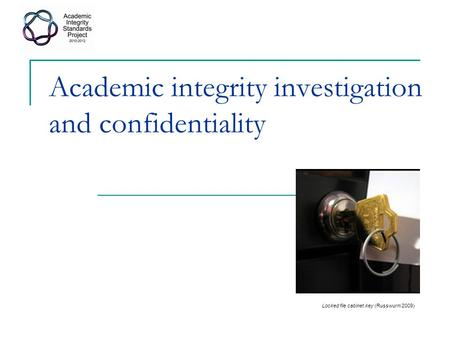 Academic integrity investigation and confidentiality Locked file cabinet key (Russwurm 2009)