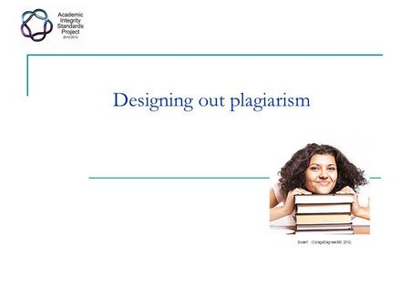 Designing out plagiarism Student (CollegeDegrees360 2012)
