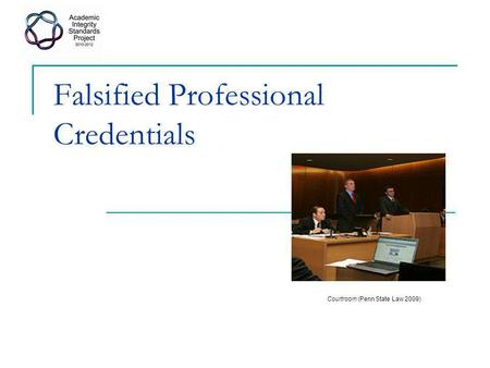 Falsified Professional Credentials Courtroom (Penn State Law 2009)