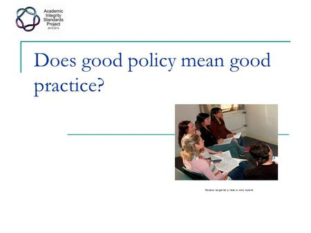 Does good policy mean good practice? Release was granted by these university students.