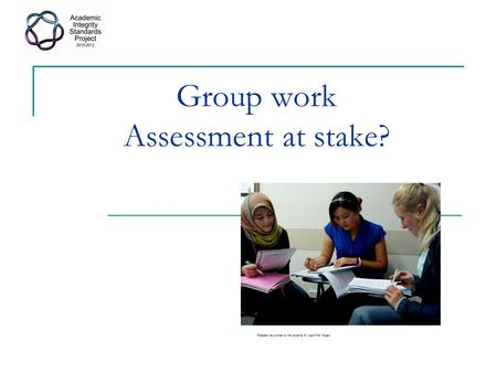 Group work Assessment at stake? Release was granted by the students for use of the images i.
