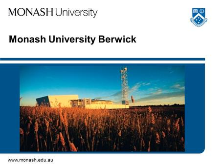 "Www.monash.edu.au Monash University Berwick. www.monash.edu.au 2 Top student in MGW1501 Tourism Principles and Practice ""I like Berwick Monash University."