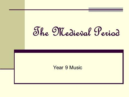 The Medieval Period Year 9 Music. Medieval Culture The Middle Ages – 1000 years of European history Covers the millennium from 450-1450 A period of cultural.