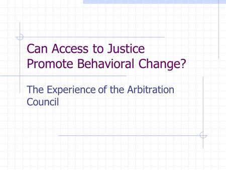 Can Access to Justice Promote Behavioral Change? The Experience of the Arbitration Council.
