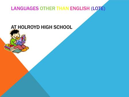 LANGUAGES OTHER THAN ENGLISH (LOTE) AT HOLROYD HIGH SCHOOL.