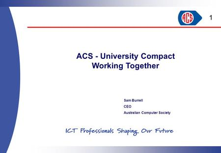 Sam Burrell CEO Australian Computer Society ACS - University Compact Working Together 1.