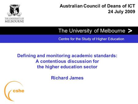 The University of Melbourne > Centre for the Study of Higher Education Defining and monitoring academic standards: A contentious discussion for the higher.