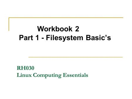Workbook 2 Part 1 - Filesystem Basic's RH030 Linux Computing Essentials.