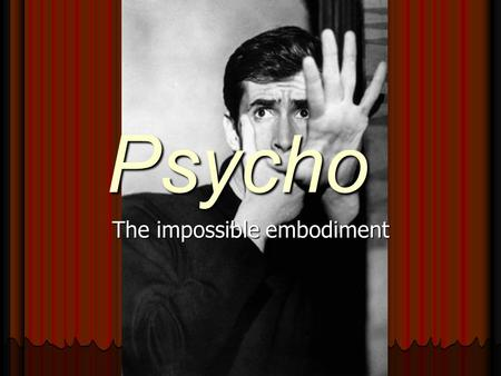 Psycho The impossible embodiment. Three versions of the protagonist's journey Norman's = Norman's = = Marion's Lila(m)Other F a t a l i n - v e r s i.