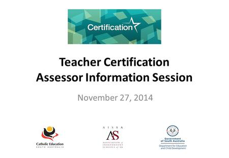 Teacher Certification Assessor Information Session November 27, 2014.