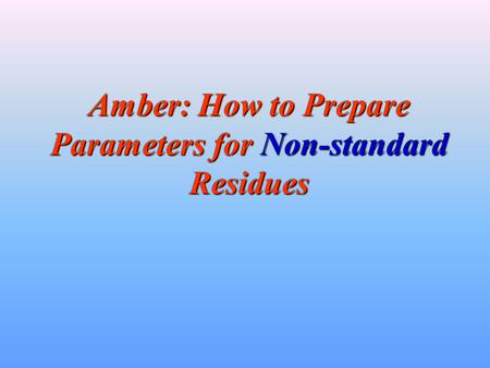 Amber: How to Prepare Parameters for Non-standard Residues.