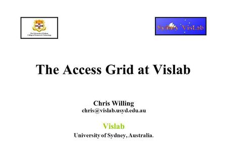The Access Grid at Vislab Chris Willing Vislab University of Sydney, Australia.