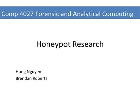 Honeypot Research Hung Nguyen Brendan Roberts Comp 4027 Forensic and Analytical Computing.