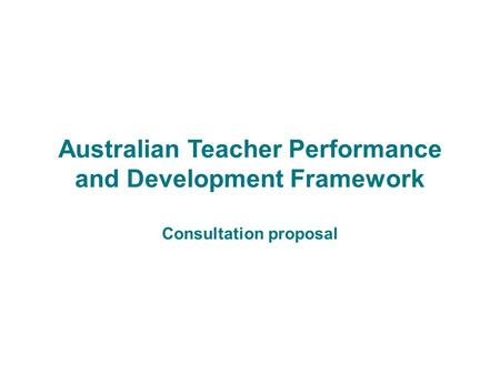 Australian Teacher Performance and Development Framework Consultation proposal.