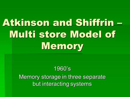 Atkinson and Shiffrin – Multi store Model of Memory