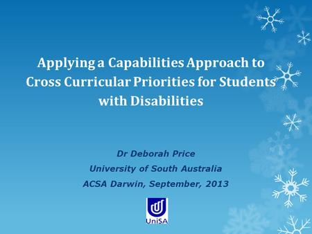 Applying a Capabilities Approach to Cross Curricular Priorities for Students with Disabilities Dr Deborah Price University of South Australia ACSA Darwin,