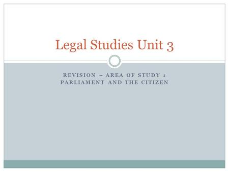 Revision – AREA OF STUDY 1 PARLIAMENT AND THE CITIZEN