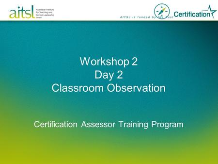 Workshop 2 Day 2 Classroom Observation Certification Assessor Training Program.