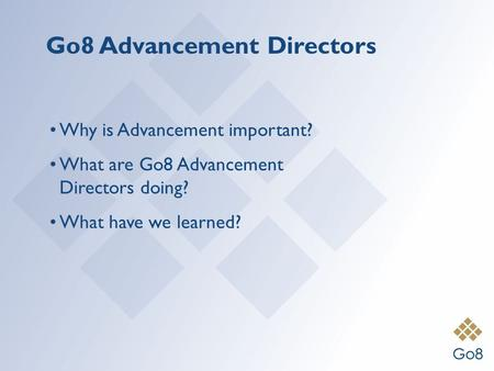 Go8 Advancement Directors Why is Advancement important? What are Go8 Advancement Directors doing? What have we learned?