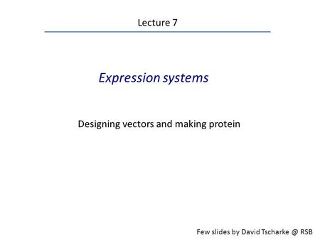 Expression systems Lecture 7 Designing vectors and making protein