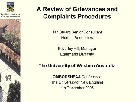 A Review of Grievances and Complaints Procedures Jan Stuart, Senior Consultant Human Resources Beverley Hill, Manager Equity and Diversity The University.