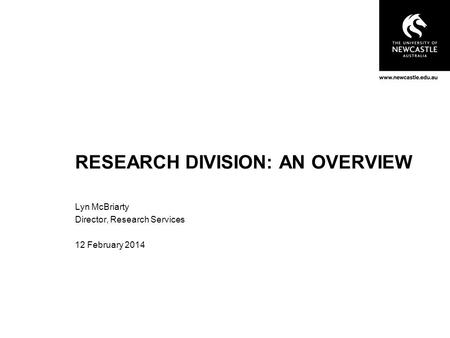 RESEARCH DIVISION: AN OVERVIEW Lyn McBriarty Director, Research Services 12 February 2014.