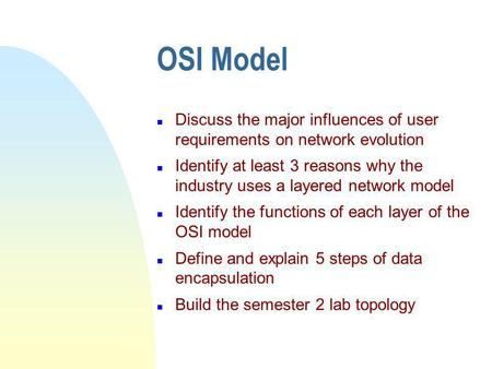 OSI Model Discuss the major influences of user requirements on network evolution Identify at least 3 reasons why the industry uses a layered network.