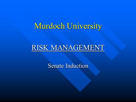 Murdoch University RISK MANAGEMENT Senate Induction.