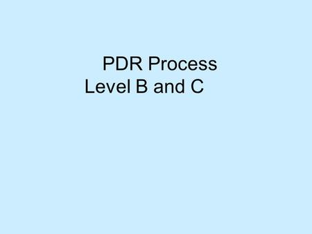 PDR Process Level B and C. UC PERFORMANCE & DEVELOPMENT REVIEW 2009 – Academic Staff Staff member preparation (Academic staff) Supervisor preparation.