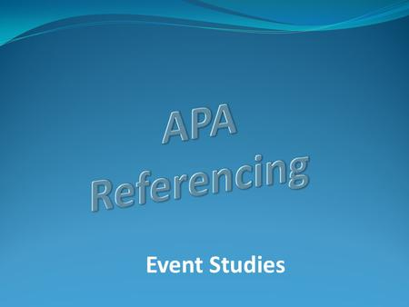 Event Studies. Frequently Asked Questions 3 Steps in Referencing In-Text References: rules and examples End-Text References: rules and examples 3 Class.