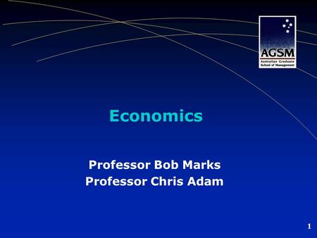 1 Economics Professor Bob Marks Professor Chris Adam.