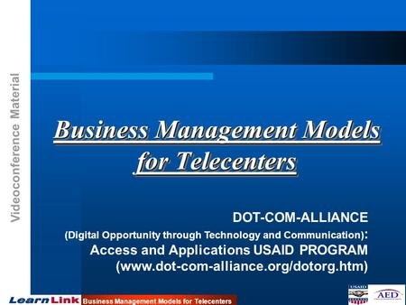 Videoconference Material Business Management Models for Telecenters DOT-COM-ALLIANCE (Digital Opportunity through Technology and Communication) : Access.