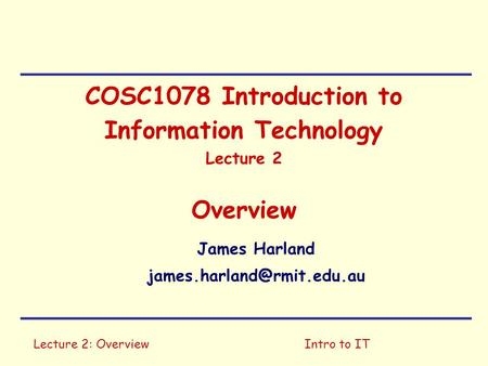 COSC1078 Introduction to Information Technology Lecture 2 Overview