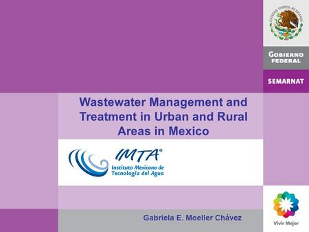 Wastewater Management and Treatment in Urban and Rural Areas in Mexico Gabriela E. Moeller Chávez.