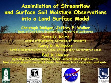Assimilation of Streamflow and Surface Soil Moisture Observations into a Land Surface Model Christoph Rüdiger, Jeffrey P. Walker Dept. of Civil & Env.