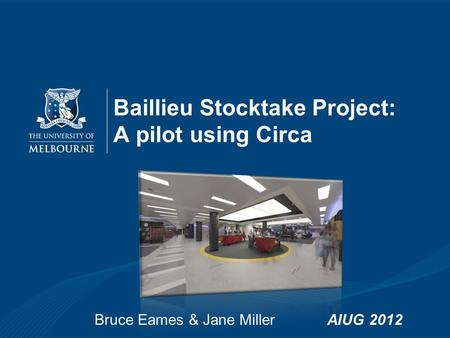Bruce Eames & Jane MillerAIUG 2012 Baillieu Stocktake Project: A pilot using Circa.